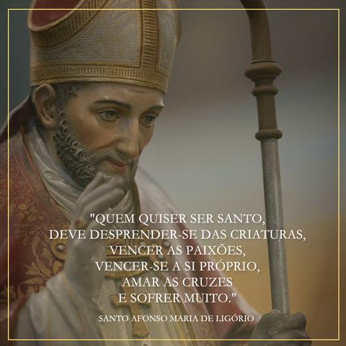 Quem quiser ser santo, deve desprender-se das criaturas, vencer as paixões, vencer-se a si próprio, amar as cruzes e sofrer muito