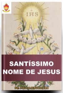 Livro Católico Online: O Santíssimo Nome de Jesus, por Pe. Paulo O'Sullivan