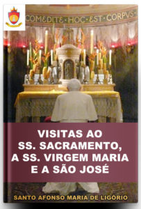 Livro Católico Online: Visitas a Jesus Sacramentado, a Nossa Senhora e a São José, por Santo Afonso