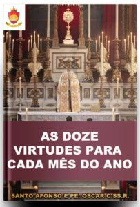 Livro Católico Online: As Doze Virtudes para Cada Mês do Ano, por Santo Afonso Maria de Ligório e Pe. Oscar das Chagas Azeredo C.SS.R.