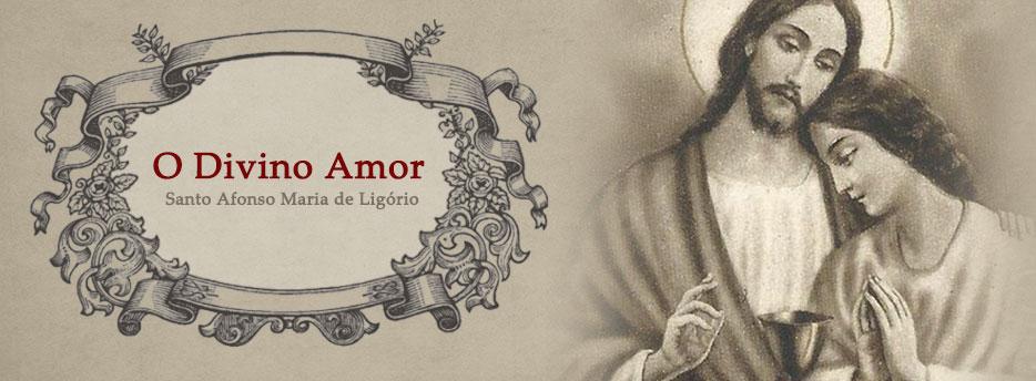 O Divino Amor, por Santo Afonso Maria de Ligório