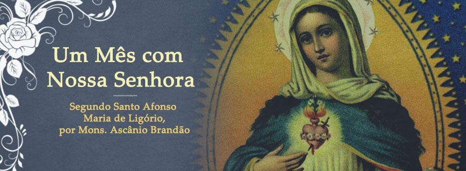 Um Mês com Nossa Senhora ou Mês de Maria segundo Santo Afonso de Ligório, por Mons. Ascânio Brandão
