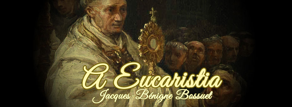 A Eucaristia, por Jacques Bénigne Bossuet