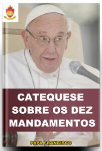 Livro Católico Online: Catequeses do Papa Francisco sobre os Dez Mandamentos