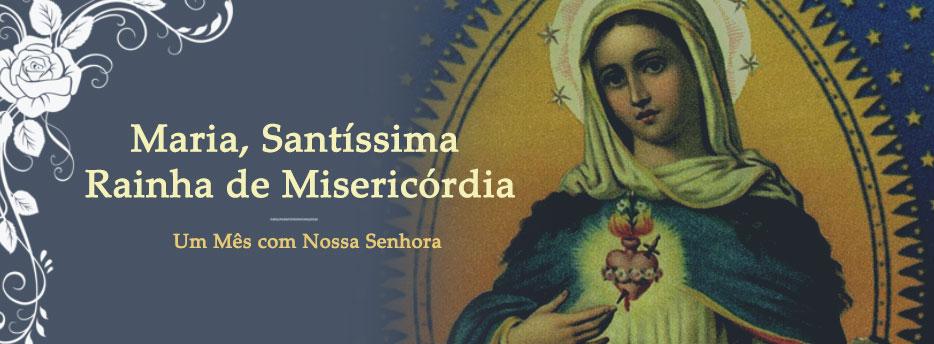 Meditação para o dia 05 de Maio. Maria, Santíssima Rainha de Misericórdia