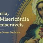 Maria, Rainha de Misericórdia para os miseráveis