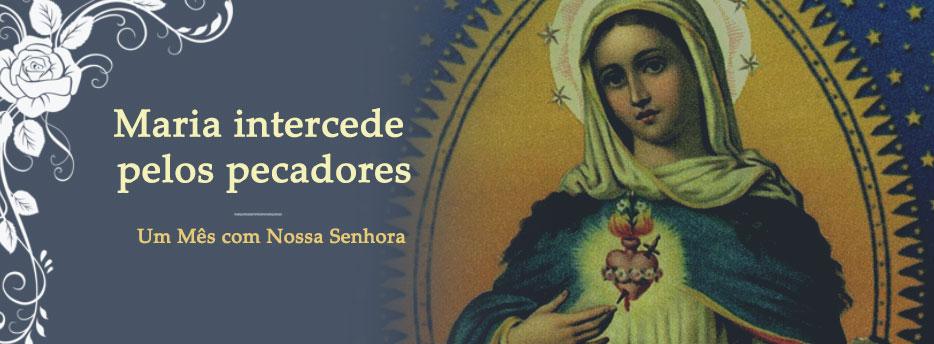 Meditação para o dia 09 de Maio. Maria intercede pelos pecadores