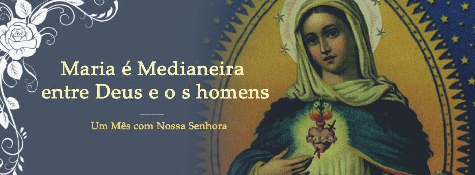 Meditação para o dia 10 de Maio. Maria é Medianeira entre Deus e o s homens