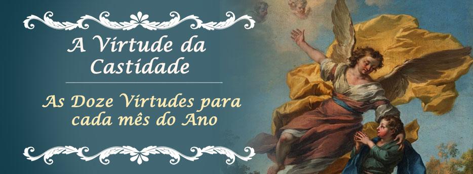 Mês de Junho: A Virtude da Castidade ou da Santa Pureza