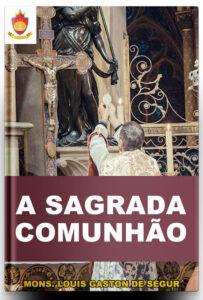 Livro Católico Online: A Sagrada Comunhão, por Monsenhor Louis Gaston de Ségur