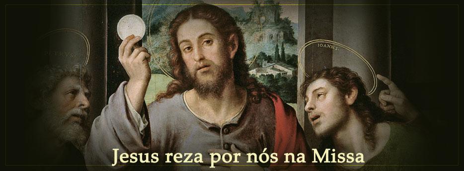 Jesus reza por nós na Missa