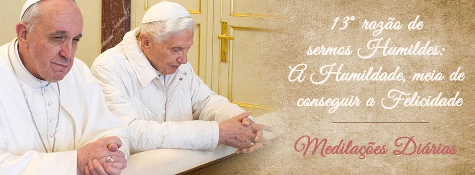 Meditação para a Duodécima Segunda-feira depois de Pentecostes. Décima Terceira razão de sermos Humildes:A Humildade, meio de conseguir a Felicidade