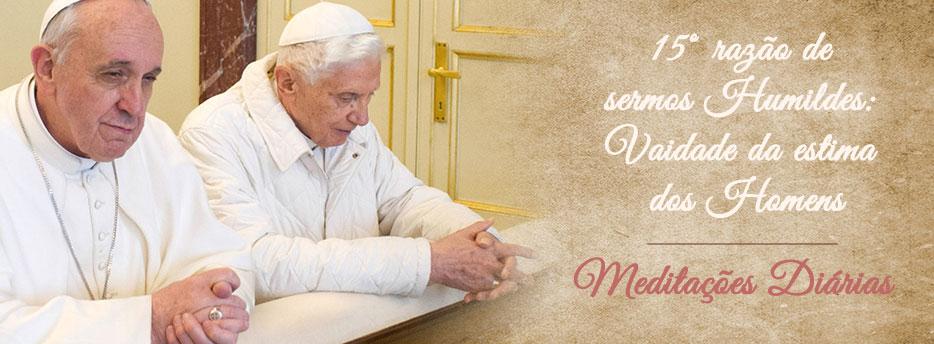 Meditação para a Duodécima Quarta-feira depois de Pentecostes. Décima Quinta razão de sermos Humildes: Vaidade da estima dos Homens