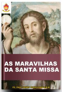 Livro Católico Online: As Maravilhas da Santa Missa, por Pe. Paul Henry O'Sullivan E.D.M