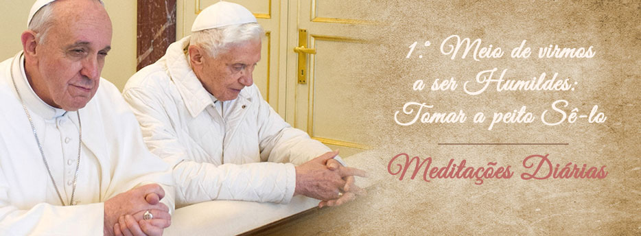 Meditação para a Décima Segunda Sexta-feira depois de Pentecostes. Primeiro meio de virmos a ser Humildes: Tomar a peito sê-lo