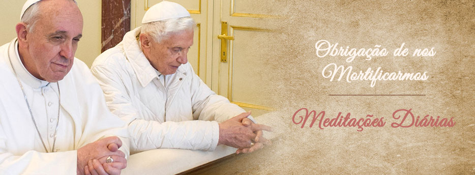 Meditação para o Décimo Quinta Sábado depois de Pentecostes. Obrigação de nos Mortificarmos