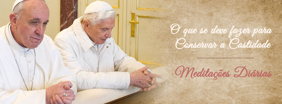 Meditação para o Vigésimo Terceiro Sábado depois de Pentecostes. O que se deve fazer para Conservar a Castidade