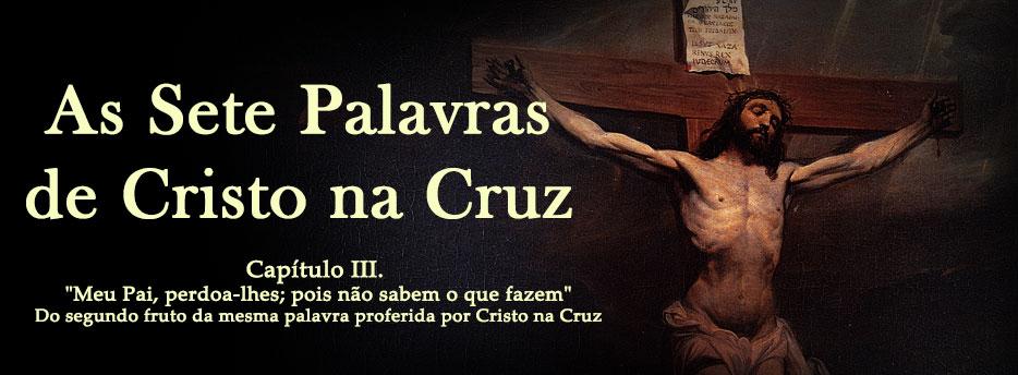 Capítulo III. Do segundo fruto da mesma palavra proferida por Cristo na Cruz