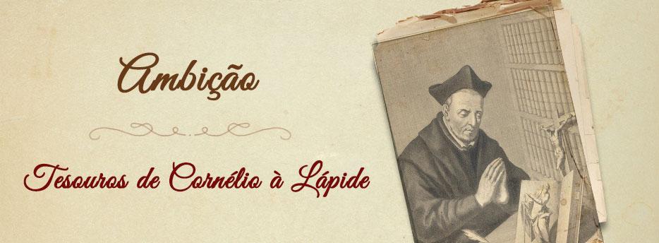 Ambição, Tesouros de Cornélio à Lápide