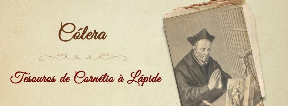 Cólera, Tesouros de Cornélio à Lápide