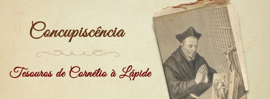 Concupiscência, Tesouros de Cornélio à Lápide