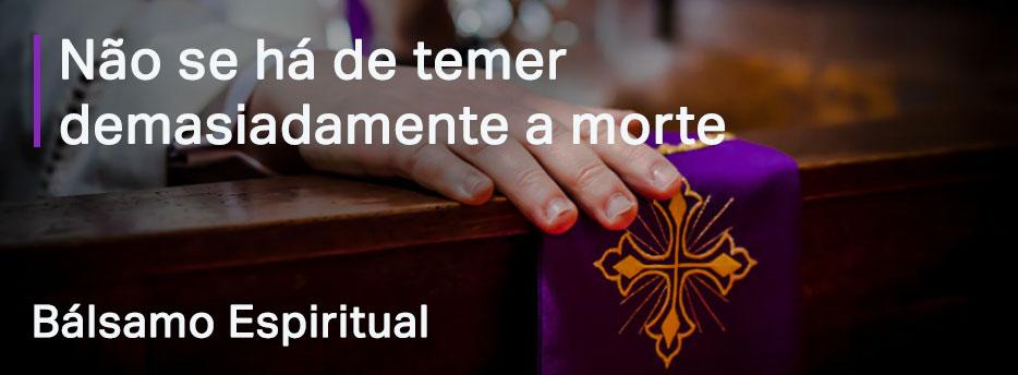 Capítulo 3. Não se há de temer demasiadamente a morte - Bálsamo Espiritual