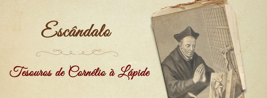 Escândalo, Tesouros de Cornélio à Lápide