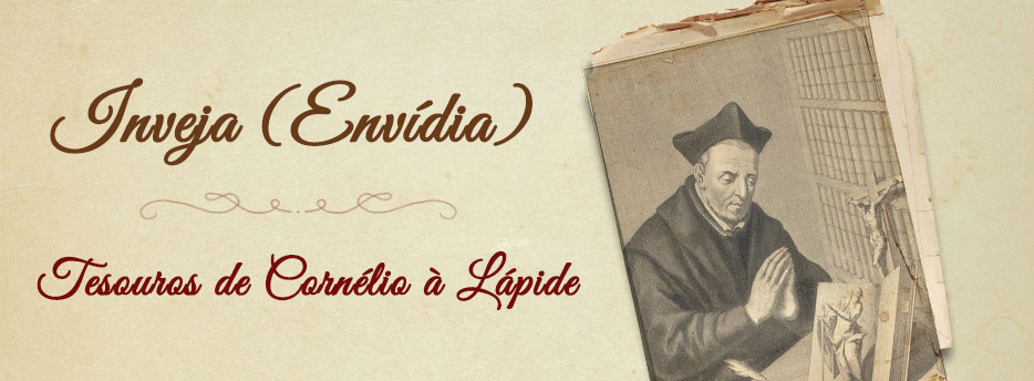 Inveja (Envídia), Tesouros de Cornélio à Lápide