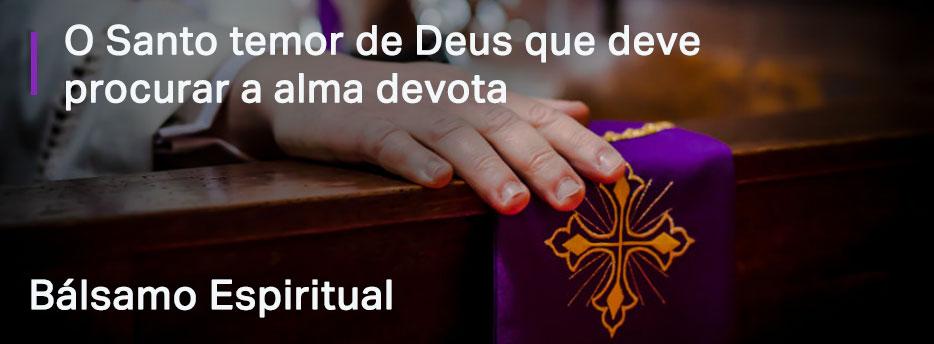Apêndice. O Santo temor de Deus que deve procurar a alma devota - Bálsamo Espiritual