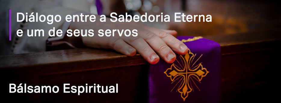 Capítulo 1. Diálogo entre a Sabedoria Eterna e um de seus servos - Bálsamo Espiritual