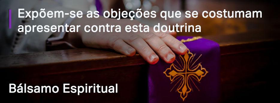 Capítulo 8. Expõem-se as objeções que se costumam apresentar contra esta doutrina - Bálsamo Espiritual