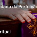 Beleza e utilidade da Perfeição Cristã